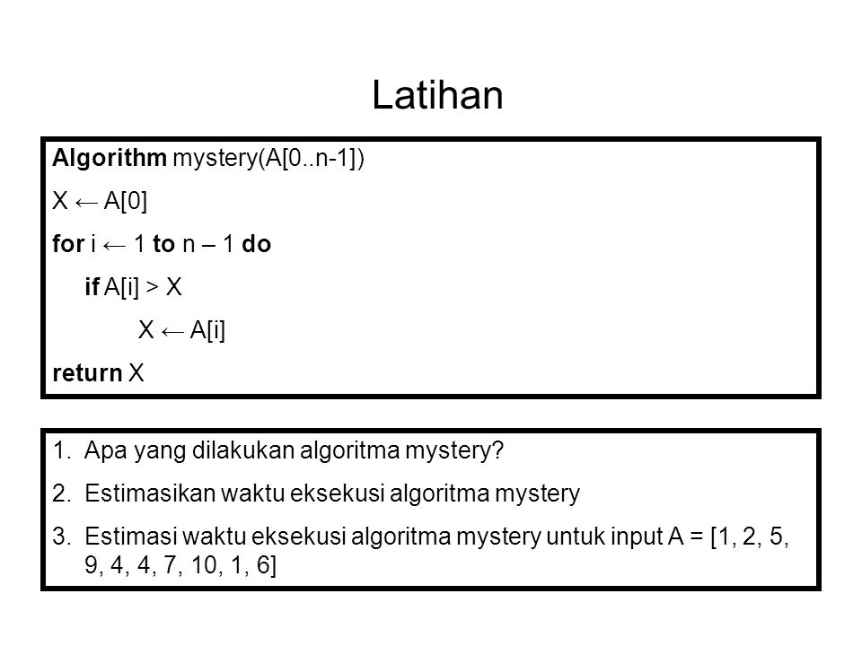 Latihan Algorithm mystery(A[0..n-1]) X ← A[0] for i ← 1 to n – 1 do